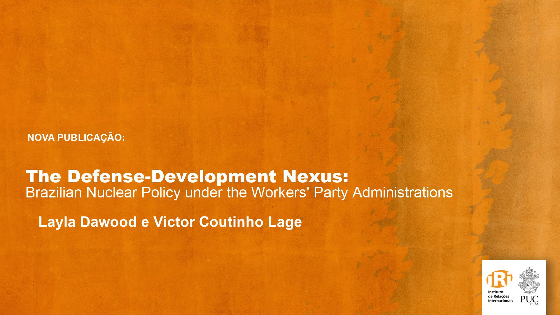 The Defense-Development Nexus: Brazilian Nuclear Policy under the Workers' Party Administrations