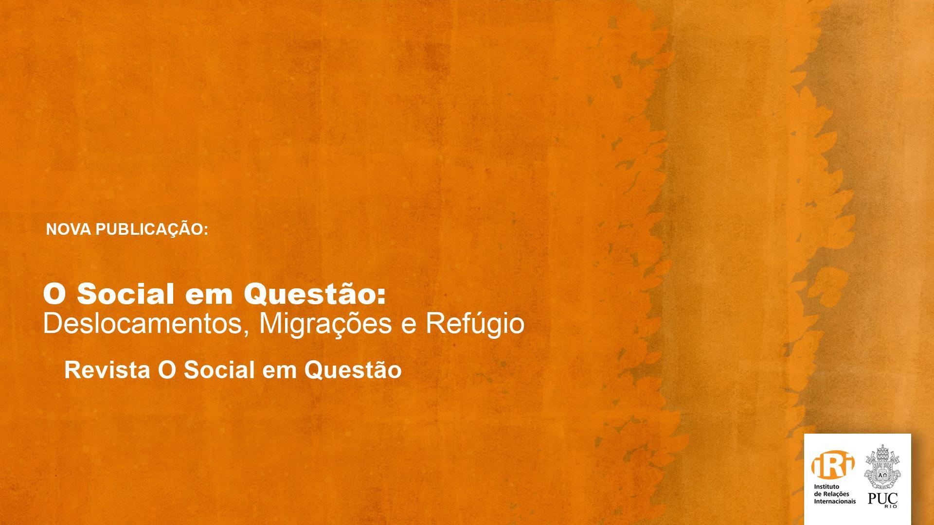 O Social em Questão: Deslocamentos, Migrações e Refúgio