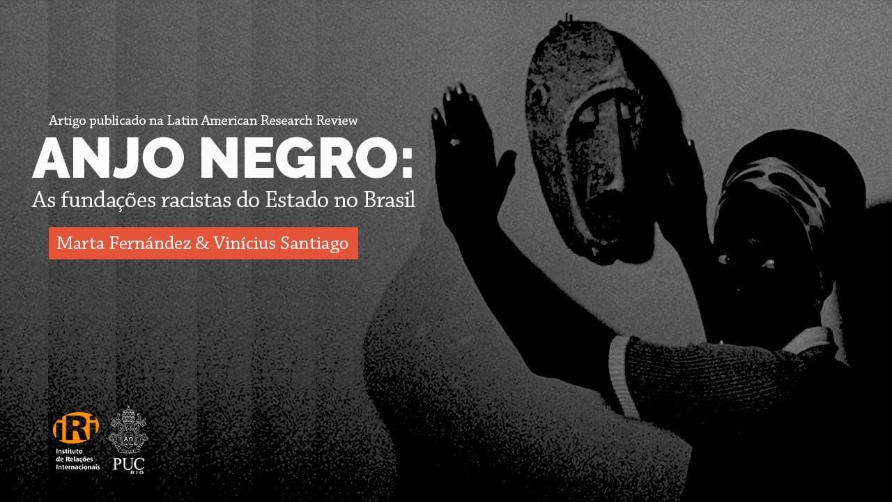 Anjo negro: As fundações racistas do Estado no Brasil