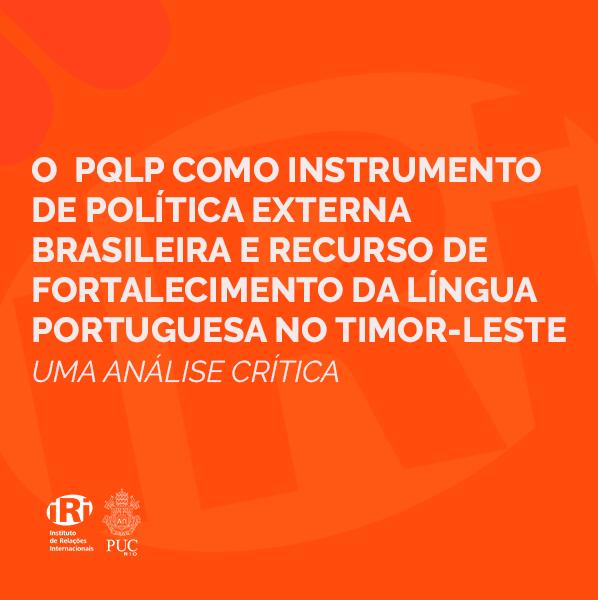 O Programa de Qualificação Docente e Ensino de Língua Portuguesa (PQLP) como instrumento de Política Externa Brasileira e recurso de fortalecimento da língua portuguesa no Timor-Leste: uma análise crítica