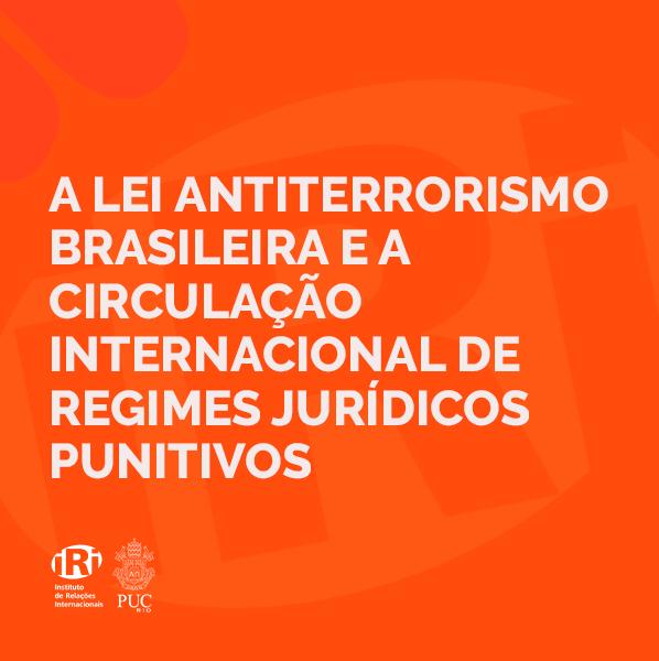 A Lei Antiterrorismo brasileira e a circulação internacional de regimes jurídicos punitivos