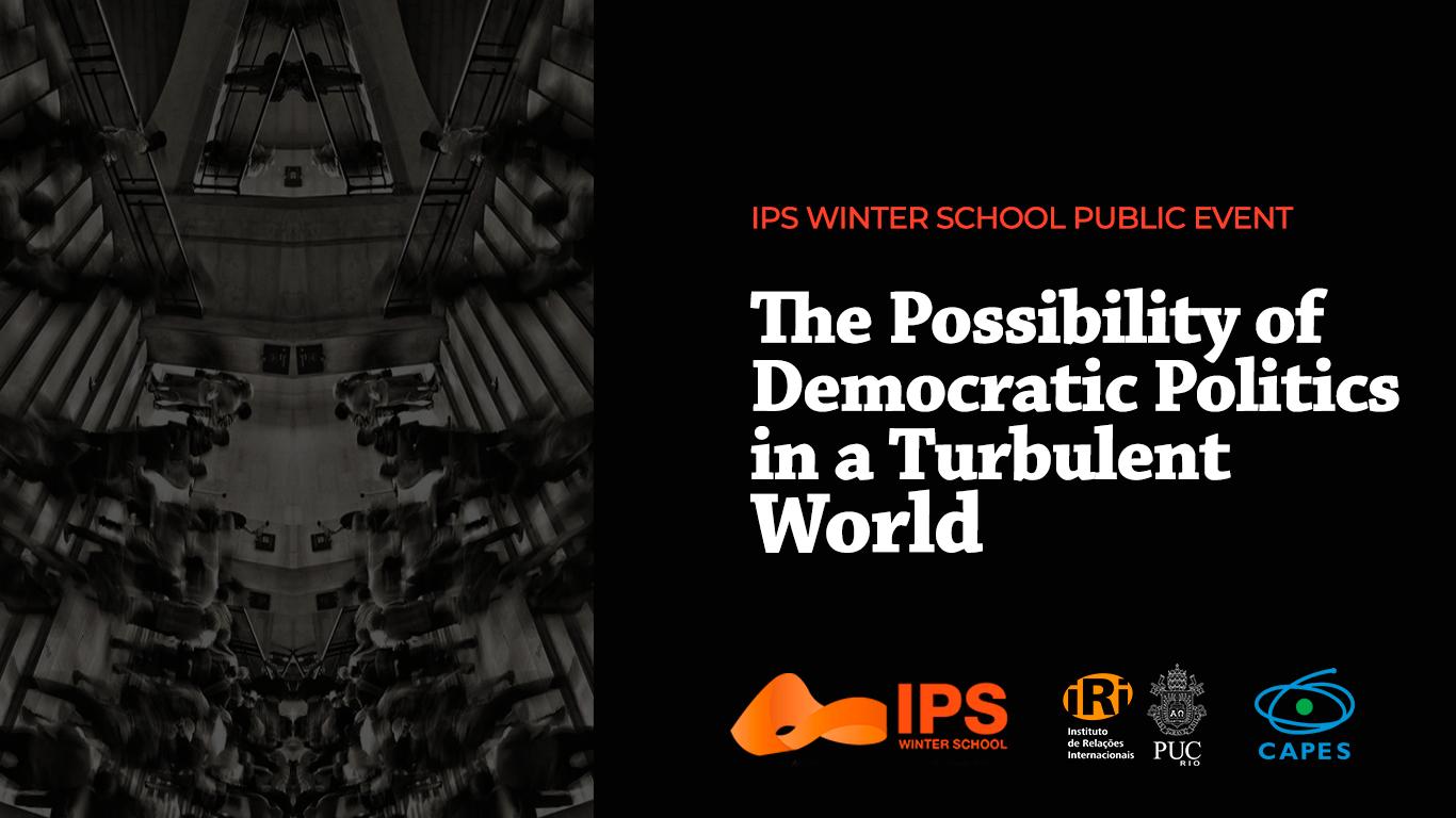 """Evento Público da IPS Winter School: """"The Possibility of Democratic Politics In A Turbulent World"""""""